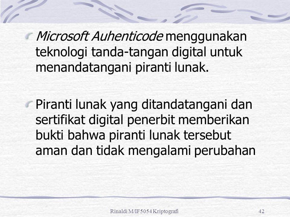 Rinaldi M/IF5054 Kriptografi42 Microsoft Auhenticode menggunakan teknologi tanda-tangan digital untuk menandatangani piranti lunak.