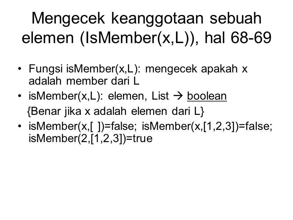Mengecek keanggotaan sebuah elemen (IsMember(x,L)), hal 68-69 Fungsi isMember(x,L): mengecek apakah x adalah member dari L isMember(x,L): elemen, List