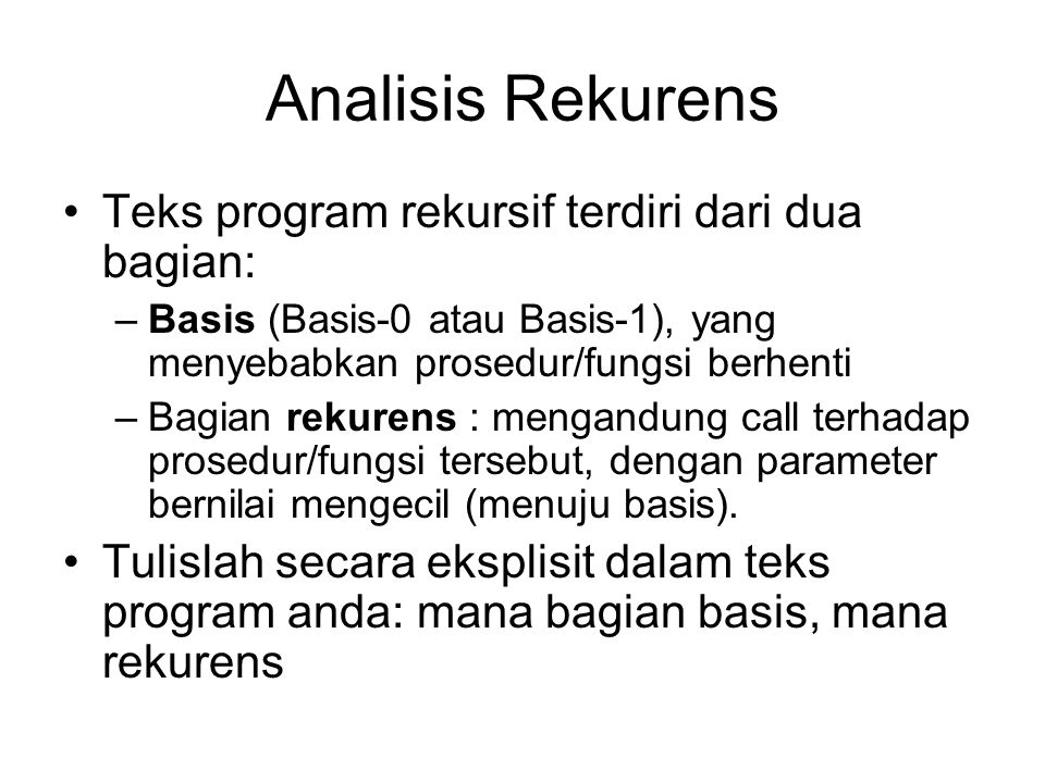 Realisasi isMember(x,L) Dgn definisi [e o List] isMember(x,L): If IsEmpty(L) then {Basis 0} false Else {rekurens} if FirstElmt(L)=x then true else isMember(x,Tail(L)) Dgn definisi [List o e] isMember(x,L): If IsEmpty(L) then {Basis 0} false Else {rekurens} if LastElmt(L)=x then true else isMember(x,Head(L))