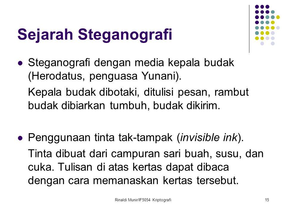 Rinaldi Munir/IF5054 Kriptografi15 Sejarah Steganografi Steganografi dengan media kepala budak (Herodatus, penguasa Yunani). Kepala budak dibotaki, di