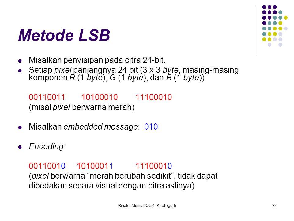 Rinaldi Munir/IF5054 Kriptografi22 Metode LSB Misalkan penyisipan pada citra 24-bit. Setiap pixel panjangnya 24 bit (3 x 3 byte, masing-masing kompone