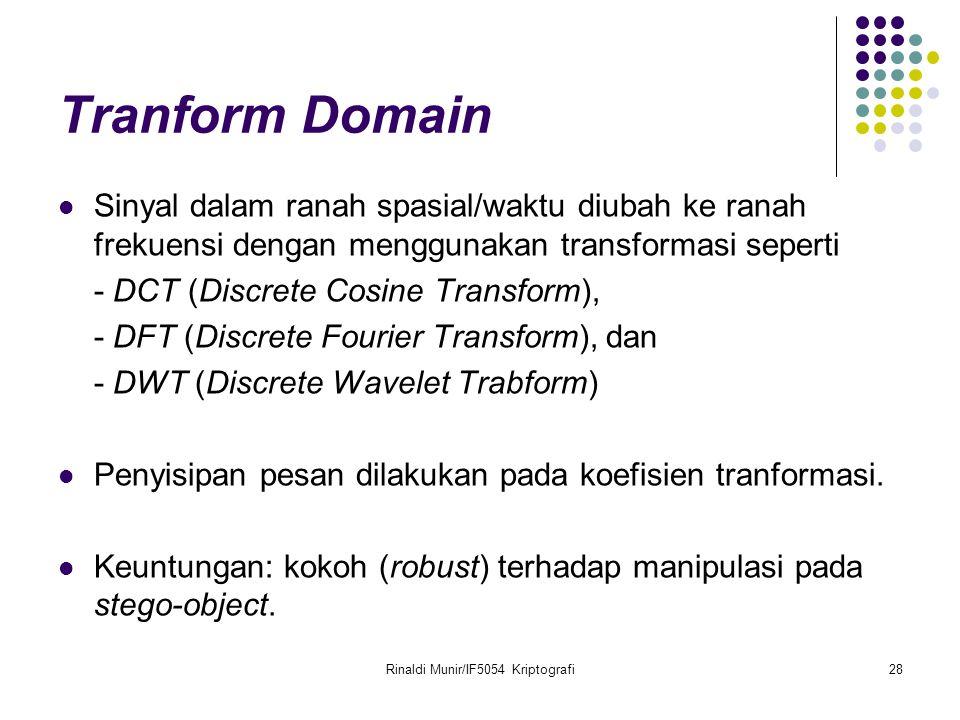 Rinaldi Munir/IF5054 Kriptografi28 Tranform Domain Sinyal dalam ranah spasial/waktu diubah ke ranah frekuensi dengan menggunakan transformasi seperti