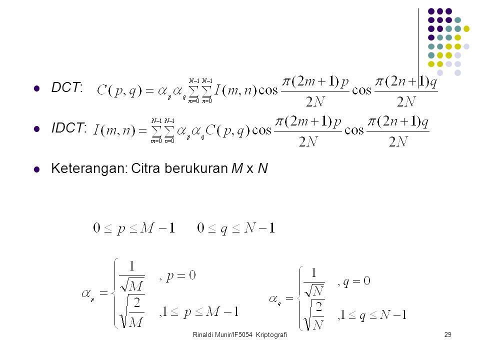Rinaldi Munir/IF5054 Kriptografi29 DCT: IDCT: Keterangan: Citra berukuran M x N