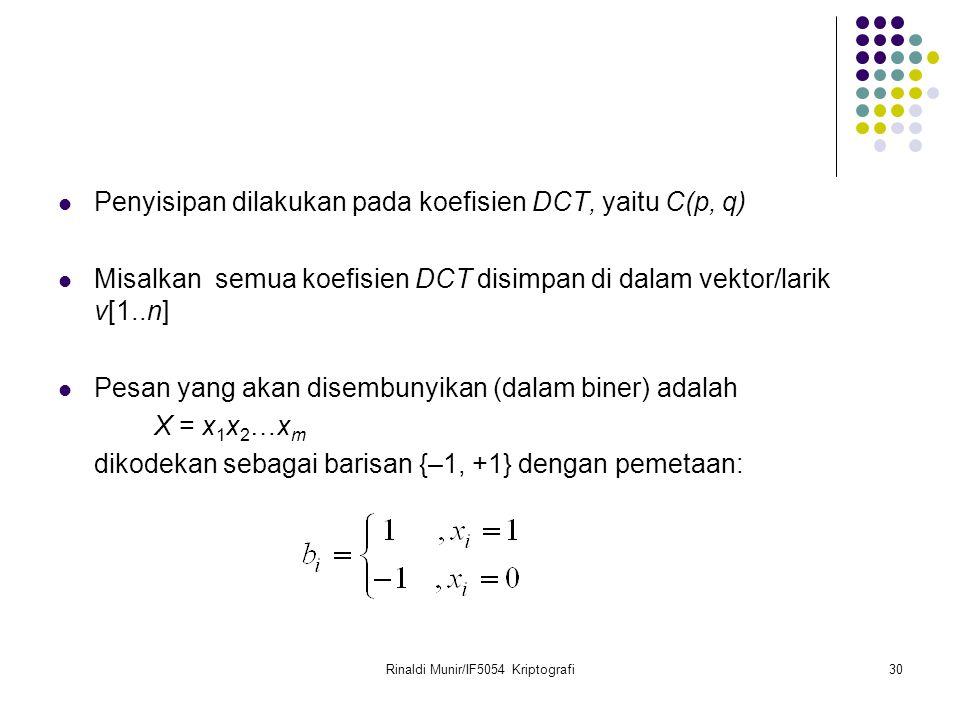 Rinaldi Munir/IF5054 Kriptografi30 Penyisipan dilakukan pada koefisien DCT, yaitu C(p, q) Misalkan semua koefisien DCT disimpan di dalam vektor/larik