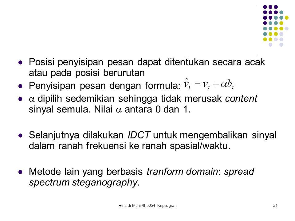 Rinaldi Munir/IF5054 Kriptografi31 Posisi penyisipan pesan dapat ditentukan secara acak atau pada posisi berurutan Penyisipan pesan dengan formula: 