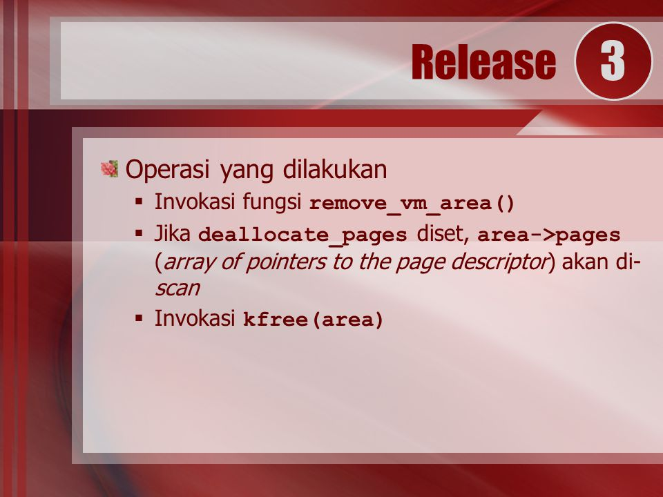Operasi yang dilakukan  Invokasi fungsi remove_vm_area()  Jika deallocate_pages diset, area->pages (array of pointers to the page descriptor) akan d