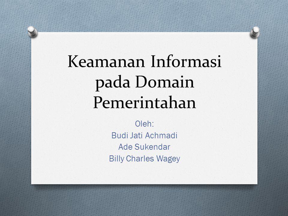 Keamanan Informasi pada Domain Pemerintahan Oleh: Budi Jati Achmadi Ade Sukendar Billy Charles Wagey