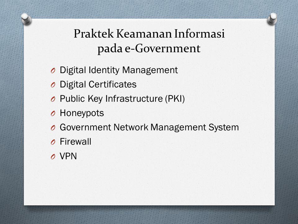 Praktek Keamanan Informasi pada e-Government O Digital Identity Management O Digital Certificates O Public Key Infrastructure (PKI) O Honeypots O Government Network Management System O Firewall O VPN