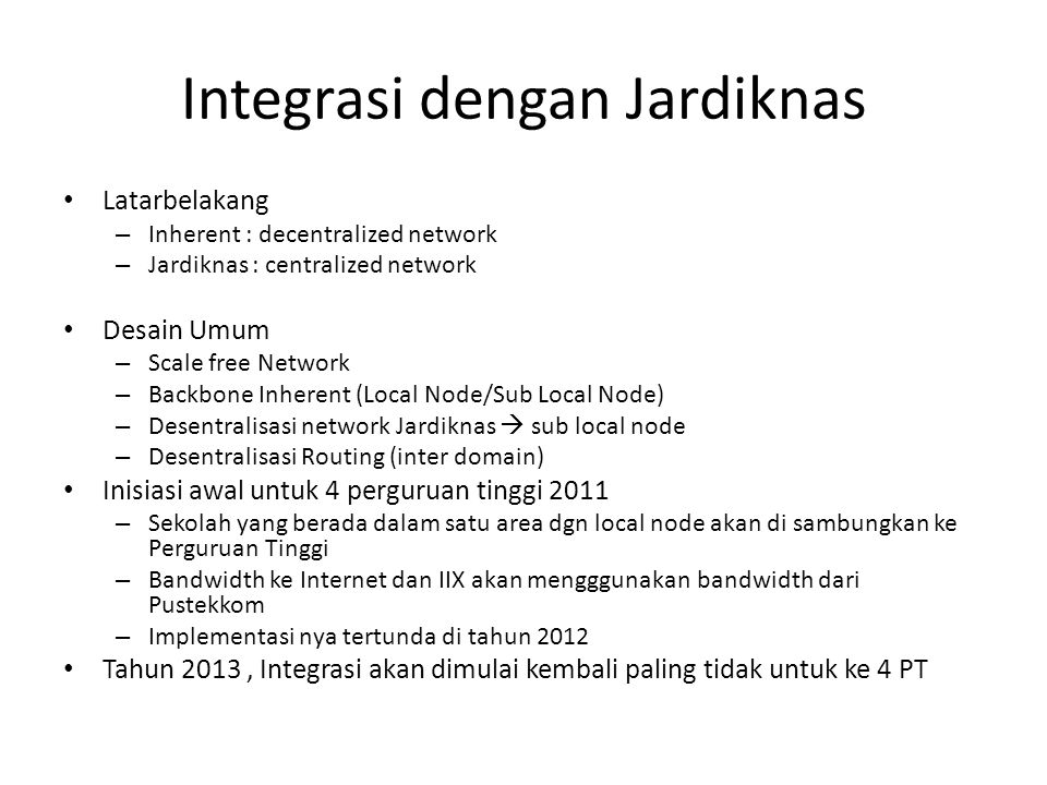 Integrasi dengan Jardiknas Latarbelakang – Inherent : decentralized network – Jardiknas : centralized network Desain Umum – Scale free Network – Backb