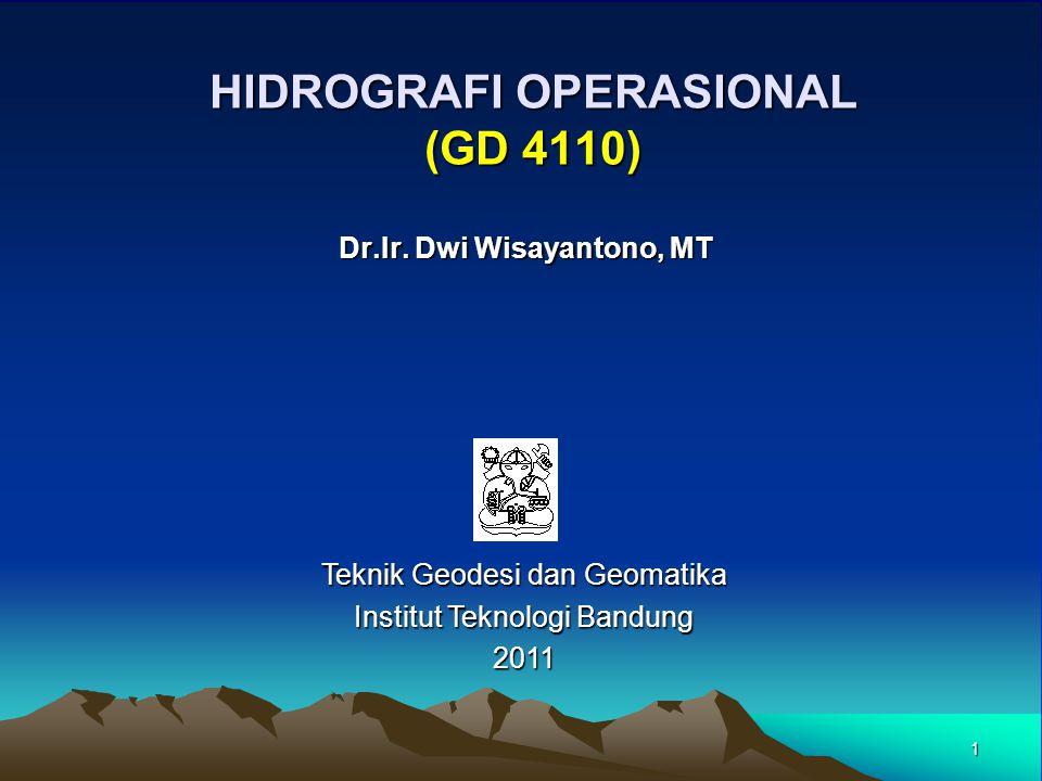 1 HIDROGRAFI OPERASIONAL (GD 4110) Dr.Ir. Dwi Wisayantono, MT Teknik Geodesi dan Geomatika Institut Teknologi Bandung 2011