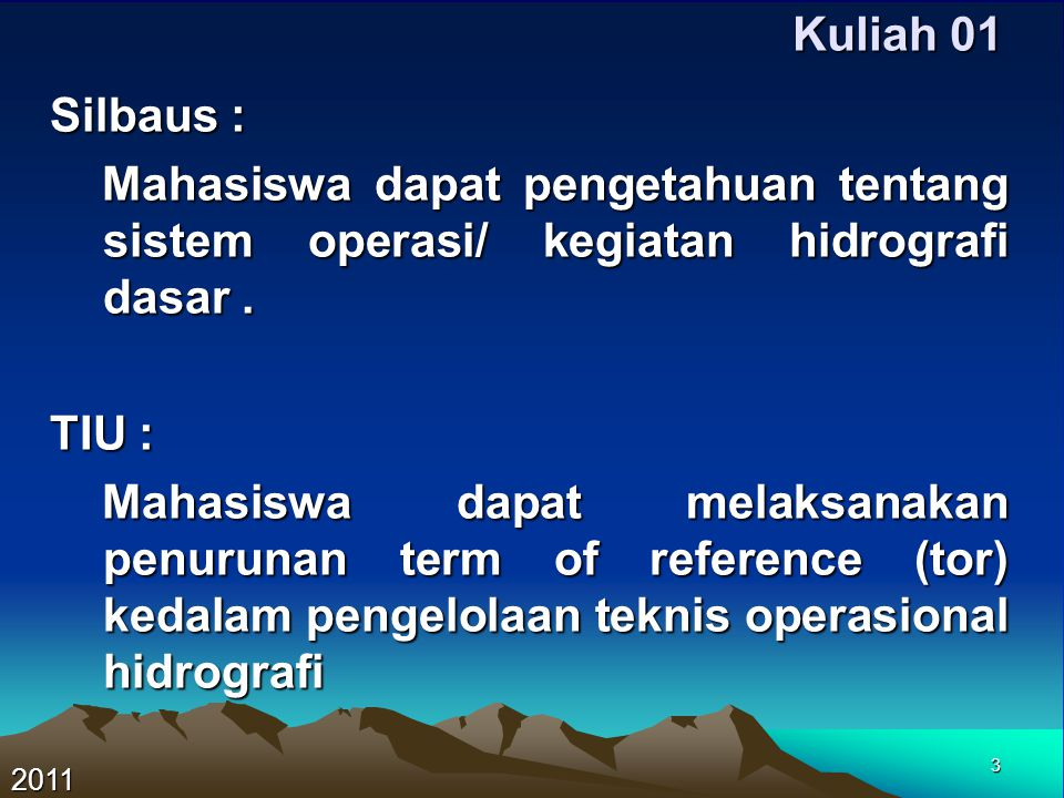 3 Kuliah 01 Silbaus : Mahasiswa dapat pengetahuan tentang sistem operasi/ kegiatan hidrografi dasar. Mahasiswa dapat pengetahuan tentang sistem operas