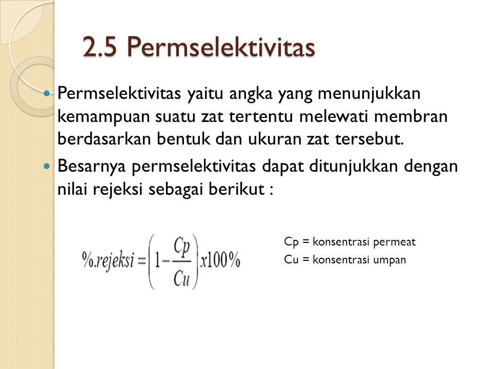 2.5 Permselektivitas Permselektivitas yaitu angka yang menunjukkan kemampuan suatu zat tertentu melewati membran berdasarkan bentuk dan ukuran zat tersebut.