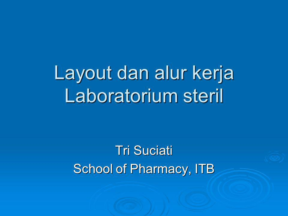 Layout dan alur kerja Laboratorium steril Tri Suciati School of Pharmacy, ITB