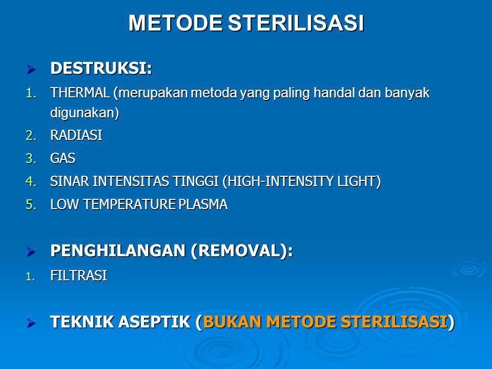 METODE STERILISASI  DESTRUKSI: 1. THERMAL ( merupakan metoda yang paling handal dan banyak digunakan) 2. RADIASI 3. GAS 4. SINAR INTENSITAS TINGGI (H