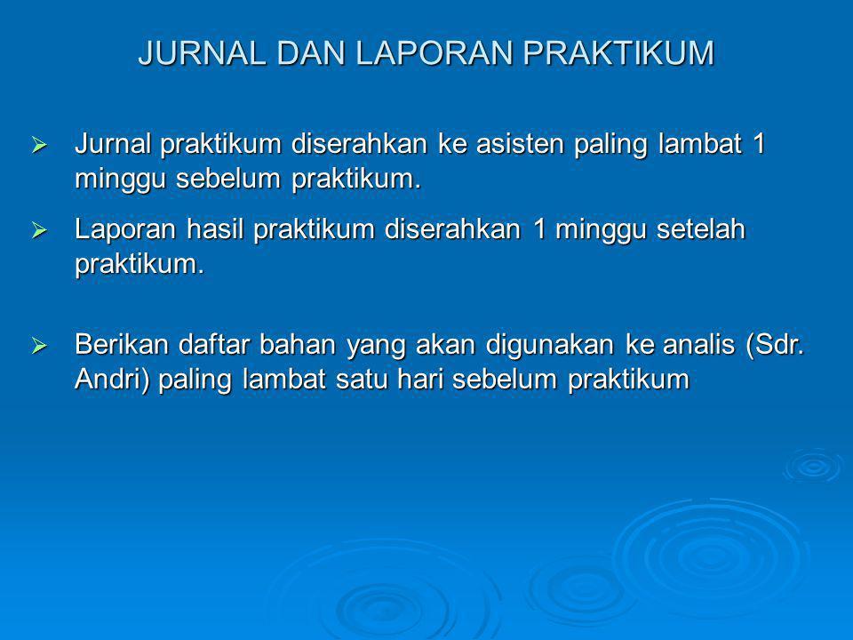 JURNAL DAN LAPORAN PRAKTIKUM  Jurnal praktikum diserahkan ke asisten paling lambat 1 minggu sebelum praktikum.  Laporan hasil praktikum diserahkan 1