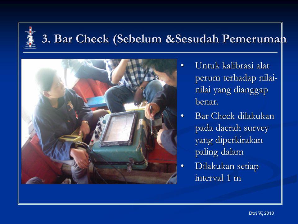 3. Bar Check (Sebelum &Sesudah Pemeruman Untuk kalibrasi alat perum terhadap nilai- nilai yang dianggap benar.Untuk kalibrasi alat perum terhadap nila
