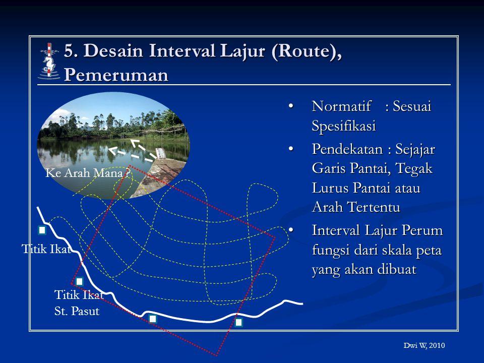 5. Desain Interval Lajur (Route), Pemeruman Normatif : Sesuai SpesifikasiNormatif : Sesuai Spesifikasi Pendekatan : Sejajar Garis Pantai, Tegak Lurus