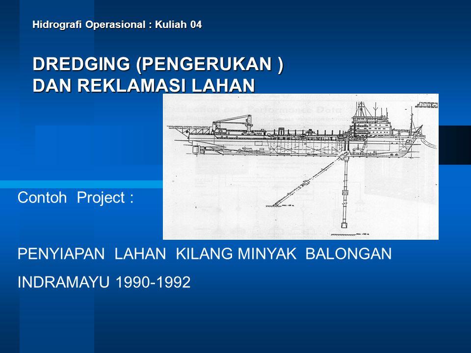 Hidrografi Operasional : Kuliah 04 DREDGING (PENGERUKAN ) DAN REKLAMASI LAHAN Contoh Project : PENYIAPAN LAHAN KILANG MINYAK BALONGAN INDRAMAYU 1990-1