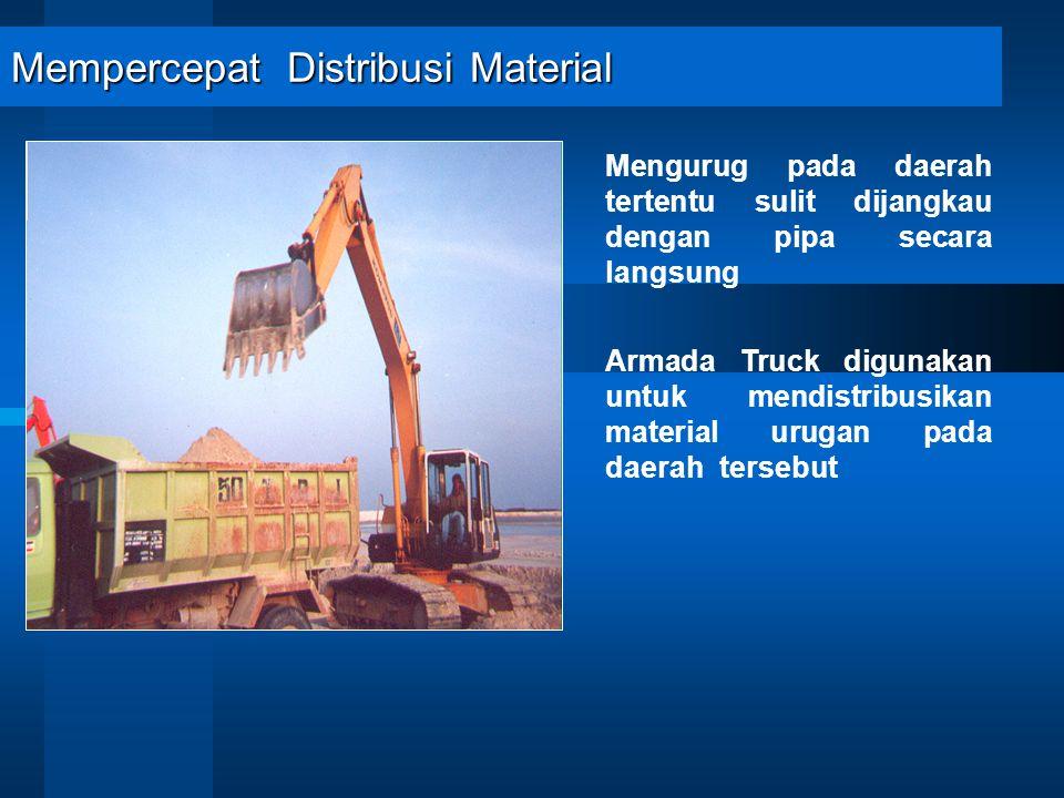 Mempercepat Distribusi Material Mengurug pada daerah tertentu sulit dijangkau dengan pipa secara langsung Armada Truck digunakan untuk mendistribusikan material urugan pada daerah tersebut