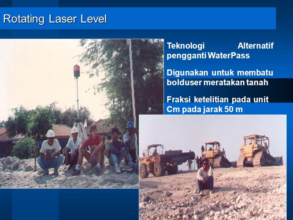 Rotating Laser Level Teknologi Alternatif pengganti WaterPass Digunakan untuk membatu bolduser meratakan tanah Fraksi ketelitian pada unit Cm pada jarak 50 m
