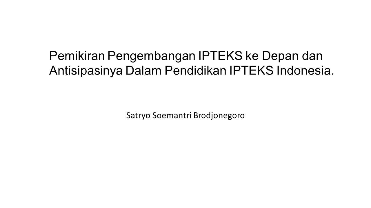 Satryo Soemantri Brodjonegoro Pemikiran Pengembangan IPTEKS ke Depan dan Antisipasinya Dalam Pendidikan IPTEKS Indonesia.