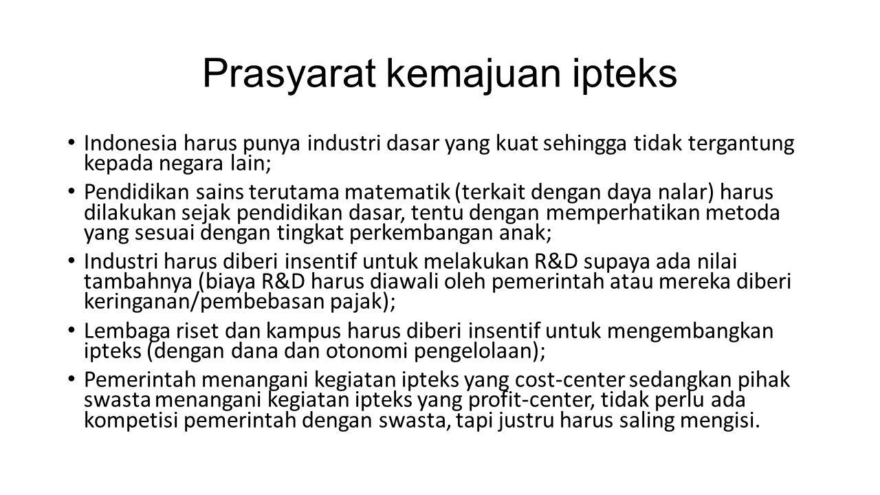Prasyarat kemajuan ipteks Indonesia harus punya industri dasar yang kuat sehingga tidak tergantung kepada negara lain; Pendidikan sains terutama matem