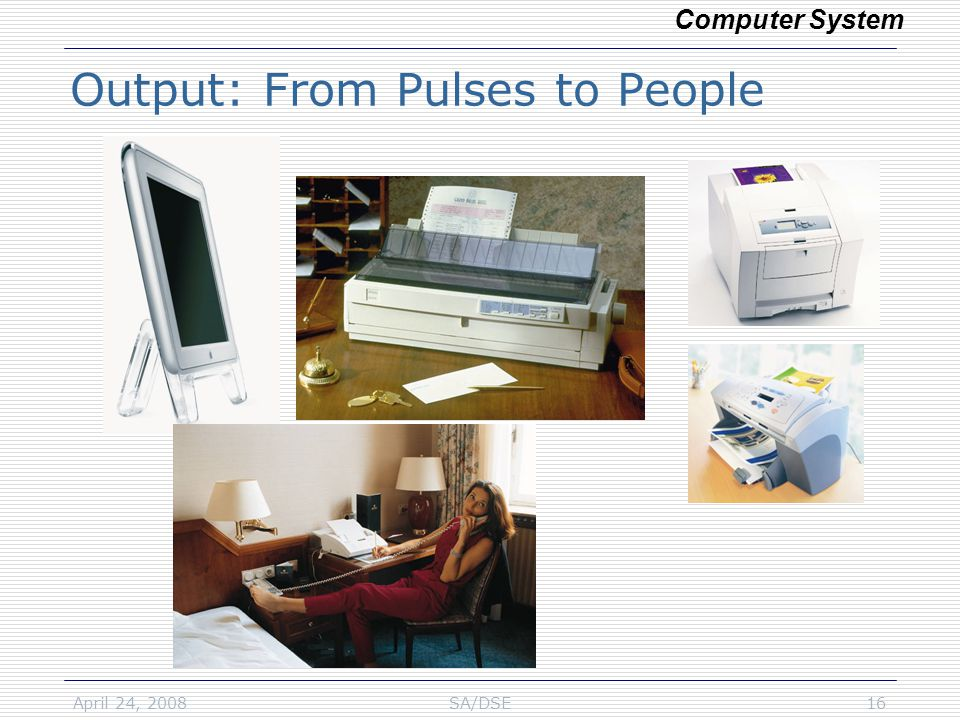 April 24, 2008SA/DSE16 Output: From Pulses to People Computer System
