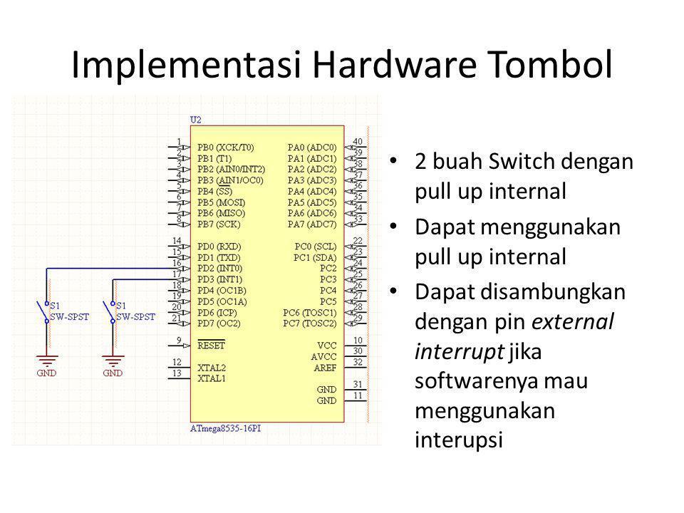 Implementasi Hardware Tombol 2 buah Switch dengan pull up internal Dapat menggunakan pull up internal Dapat disambungkan dengan pin external interrupt jika softwarenya mau menggunakan interupsi