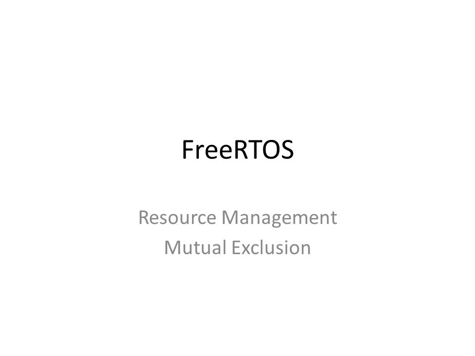 FreeRTOS Resource Management Mutual Exclusion