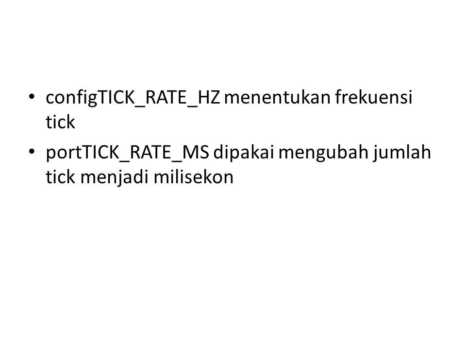 configTICK_RATE_HZ menentukan frekuensi tick portTICK_RATE_MS dipakai mengubah jumlah tick menjadi milisekon