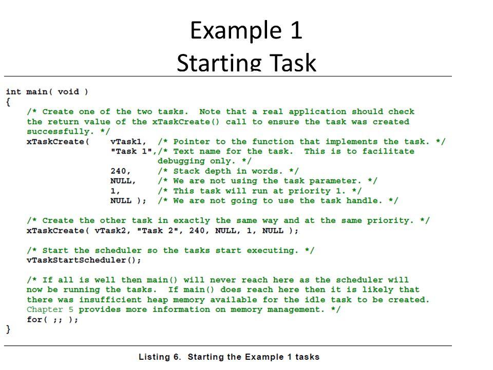 Example 6 Blocking & Non blocking task Task 1 dan task 2 dengan prioritas 1, mencetak string secara teratur Task 3: prioritas 2, mencetak string secara teratur, menggunakan vTaskDelayUntil() untuk masuk ke blocking state.