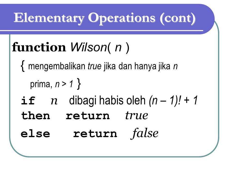 Elementary Operations (cont) function Wilson( n ) { mengembalikan true jika dan hanya jika n prima, n > 1 } if n dibagi habis oleh (n – 1)! + 1 then r