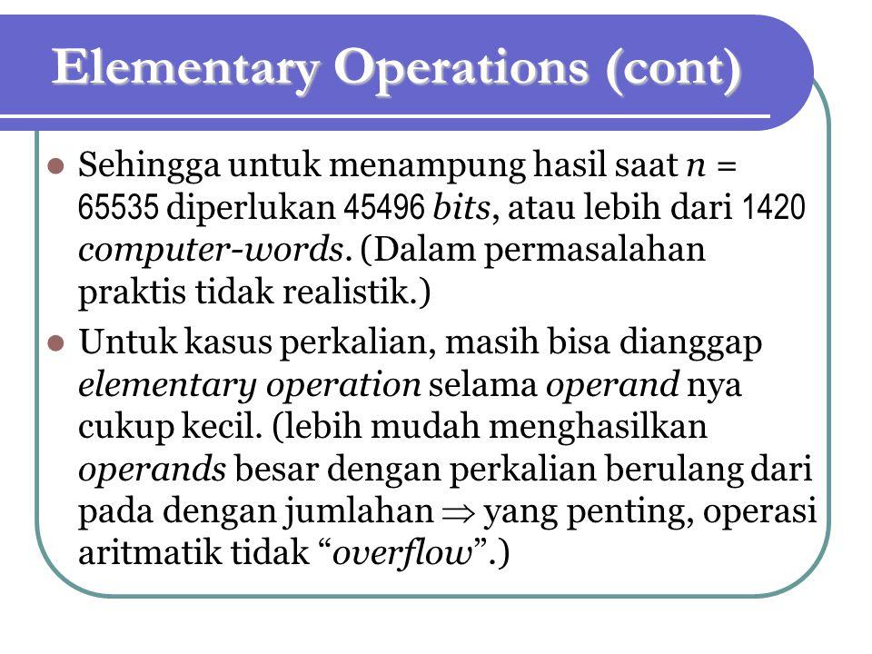 Elementary Operations (cont) Sehingga untuk menampung hasil saat n = 65535 diperlukan 45496 bits, atau lebih dari 1420 computer-words. (Dalam permasal