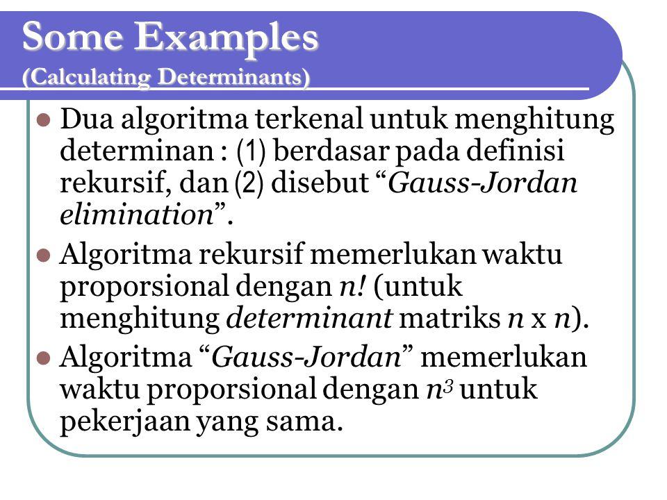 Some Examples (Calculating Determinants) Dua algoritma terkenal untuk menghitung determinan : (1) berdasar pada definisi rekursif, dan (2) disebut Gauss-Jordan elimination .
