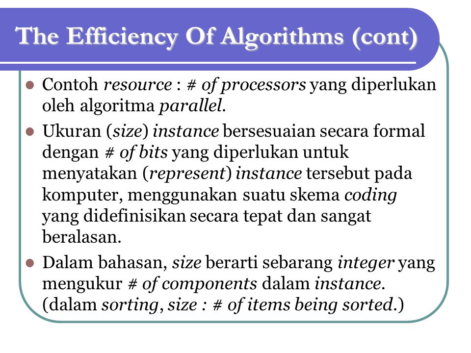 The Efficiency Of Algorithms (cont) Contoh resource : # of processors yang diperlukan oleh algoritma parallel.