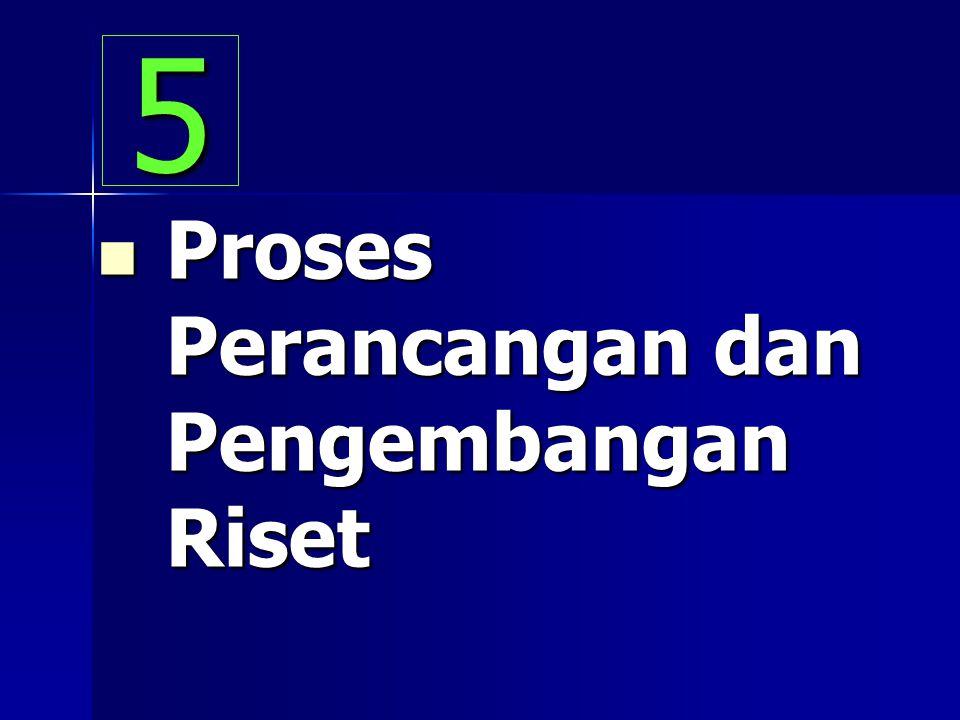 Proses Perancangan dan Pengembangan Riset Proses Perancangan dan Pengembangan Riset 5