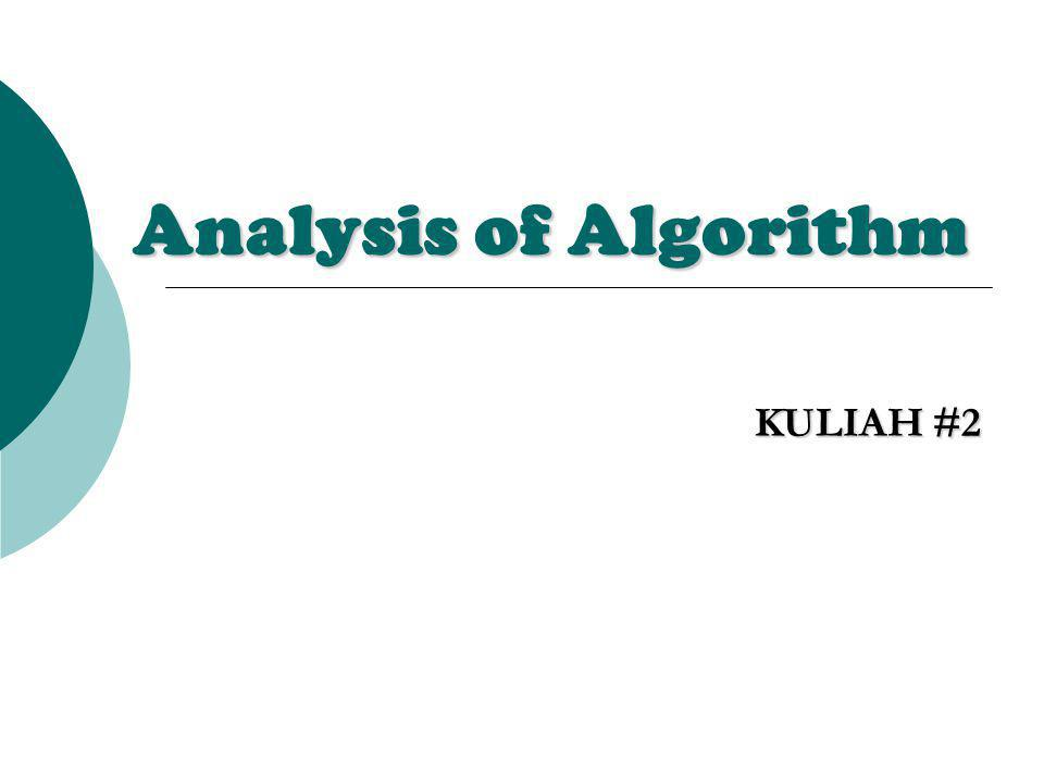 Analysing Control Structure  SEQUENCING, misal P1 dan P2 : dua bagian algoritma (bisa single instruction atau complicated subalgorithms).