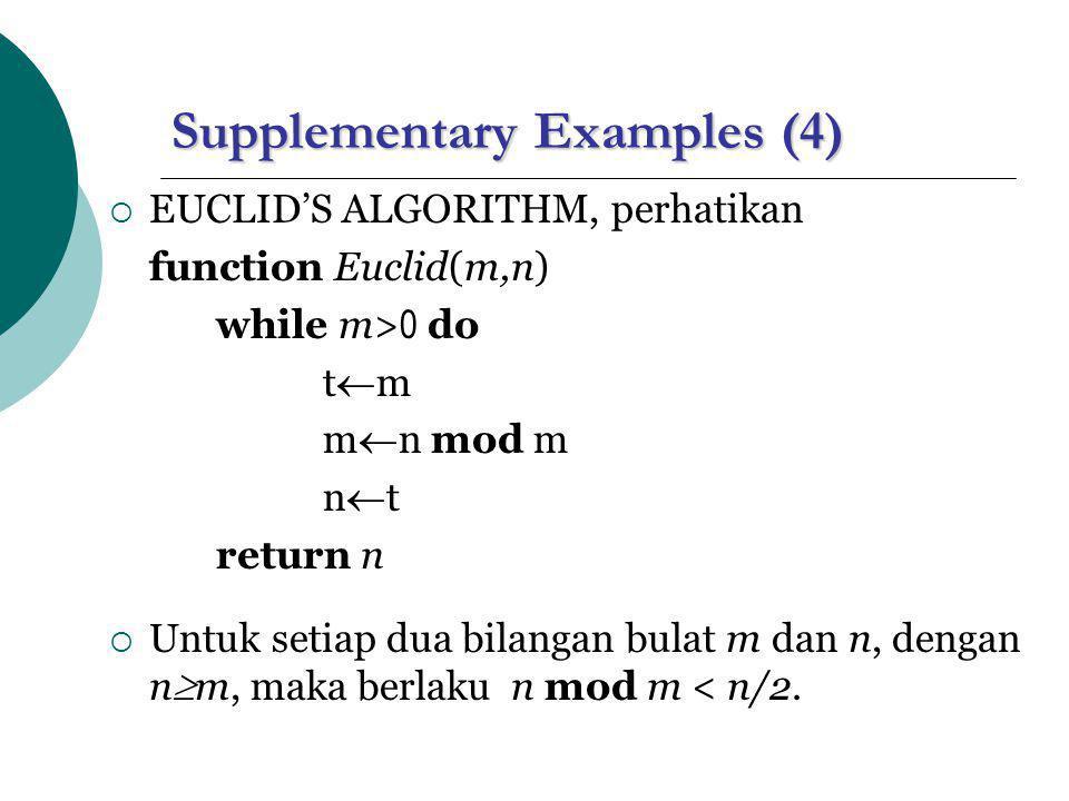Supplementary Examples (4)  EUCLID'S ALGORITHM, perhatikan function Euclid(m,n) while m> 0 do t  m m  n mod m n  t return n  Untuk setiap dua bilangan bulat m dan n, dengan n  m, maka berlaku n mod m < n/2.