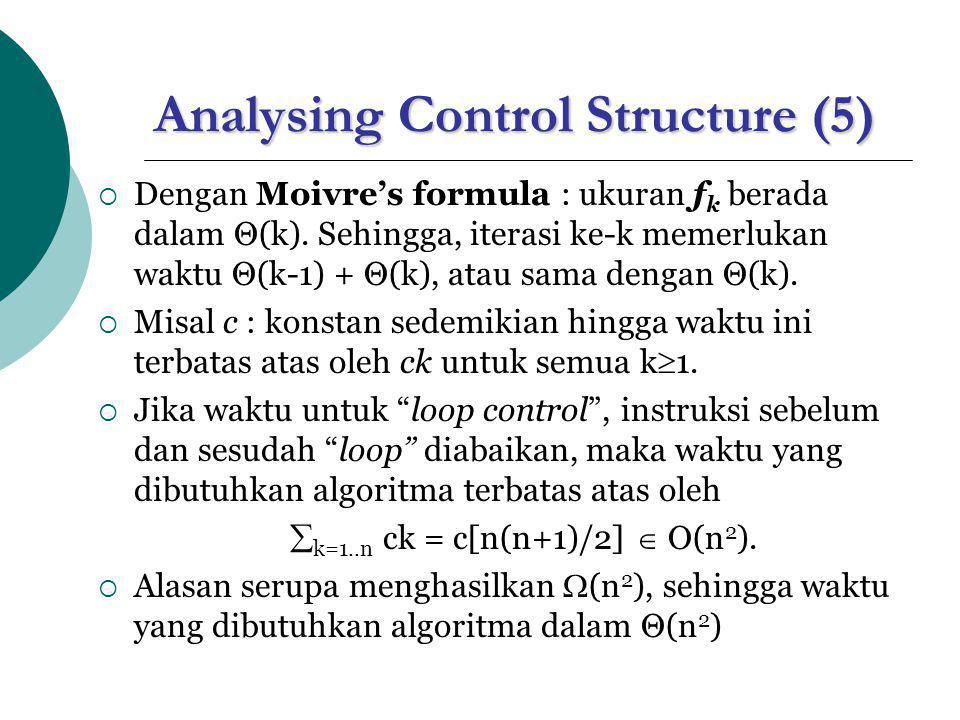 Analysing Control Structure (5)  Dengan Moivre's formula : ukuran f k berada dalam Θ(k).