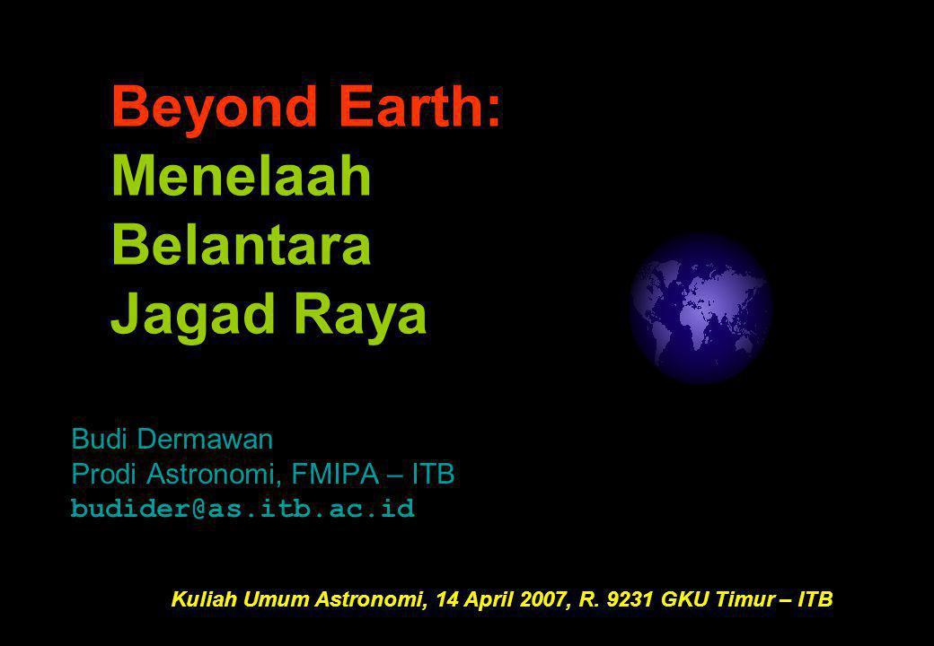 Budi Dermawan Prodi Astronomi, FMIPA – ITB budider@as.itb.ac.id Kuliah Umum Astronomi, 14 April 2007, R.