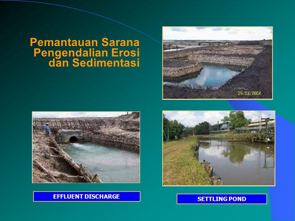 EFFLUENT DISCHARGE SETTLING POND Pemantauan Sarana Pengendalian Erosi dan Sedimentasi