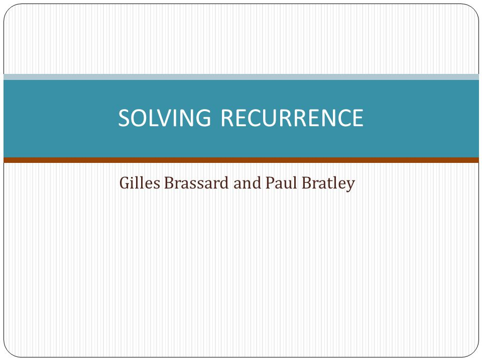 Gilles Brassard and Paul Bratley SOLVING RECURRENCE
