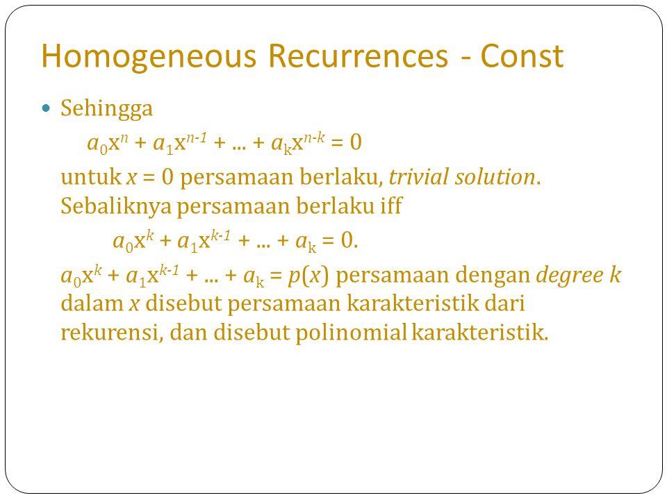 Homogeneous Recurrences - Const Sehingga a 0 x n + a 1 x n-1 +... + a k x n-k = 0 untuk x = 0 persamaan berlaku, trivial solution. Sebaliknya persamaa