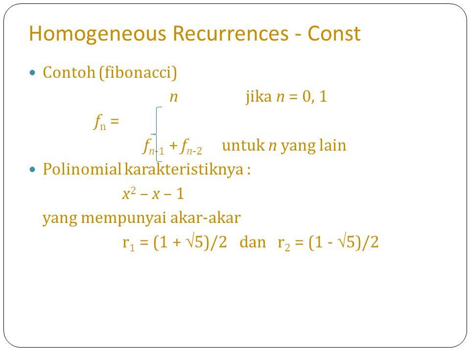 Homogeneous Recurrences - Const Contoh (fibonacci) n jika n = 0, 1 f n = f n-1 + f n-2 untuk n yang lain Polinomial karakteristiknya : x 2 – x – 1 yan