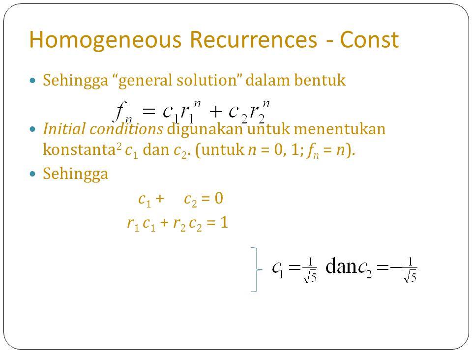 """Homogeneous Recurrences - Const Sehingga """"general solution"""" dalam bentuk Initial conditions digunakan untuk menentukan konstanta 2 c 1 dan c 2. (untuk"""