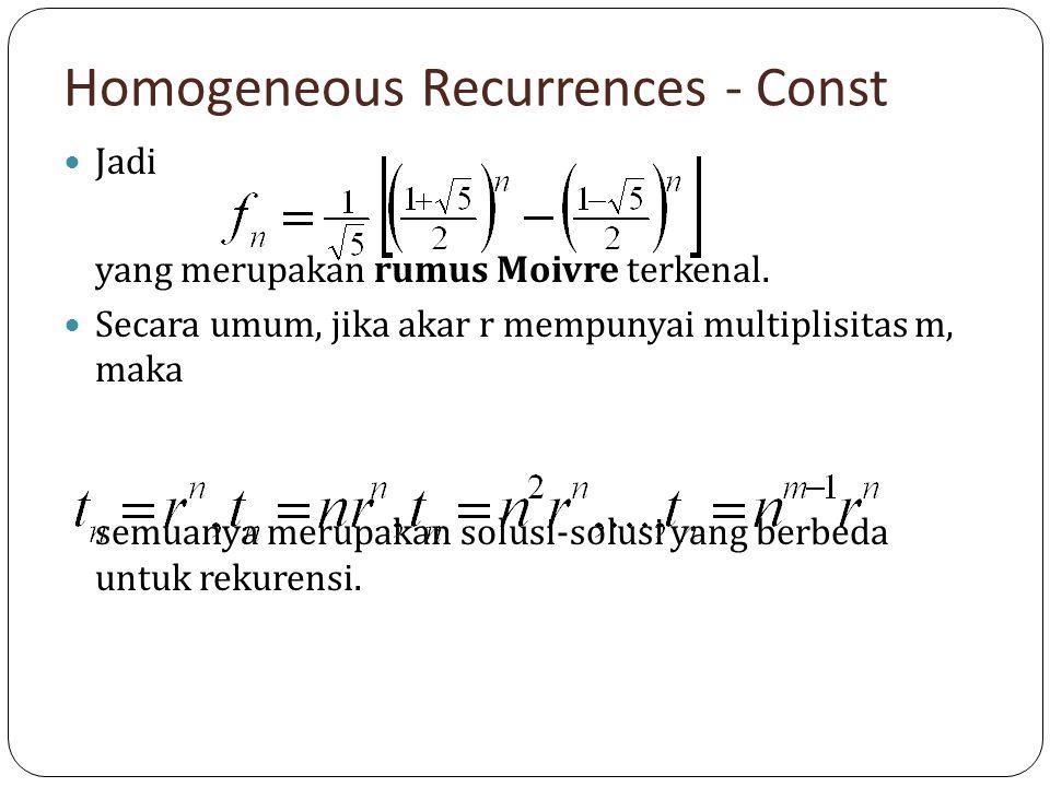 Homogeneous Recurrences - Const Jadi yang merupakan rumus Moivre terkenal. Secara umum, jika akar r mempunyai multiplisitas m, maka semuanya merupakan