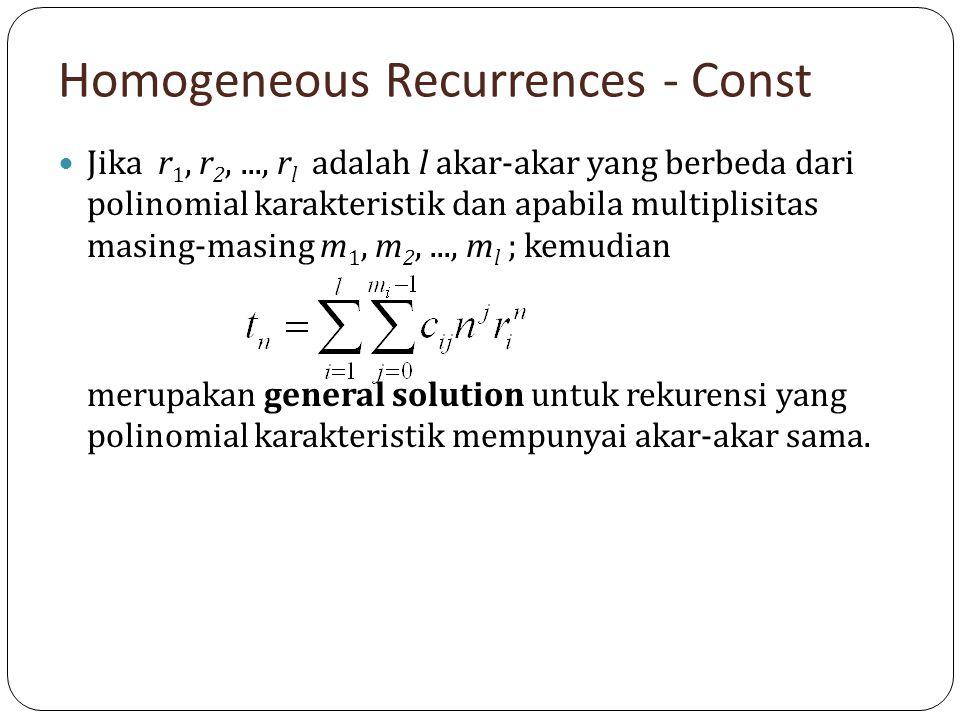Homogeneous Recurrences - Const Jika r 1, r 2,..., r l adalah l akar-akar yang berbeda dari polinomial karakteristik dan apabila multiplisitas masing-