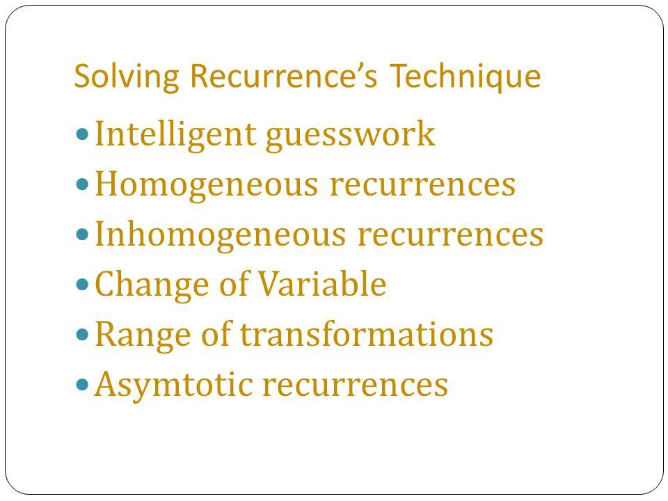 Intelligent Guesswork Pendekatan ini umumnya berlangsung dalam 3 tahapan : (1) hitung beberapa nilai pertama dari rekursi, (2) cari keberaturan atau pola, (3) tebak bentuk umum yang paling sesuai, dan (4) buktikan dengan induksi matematika.
