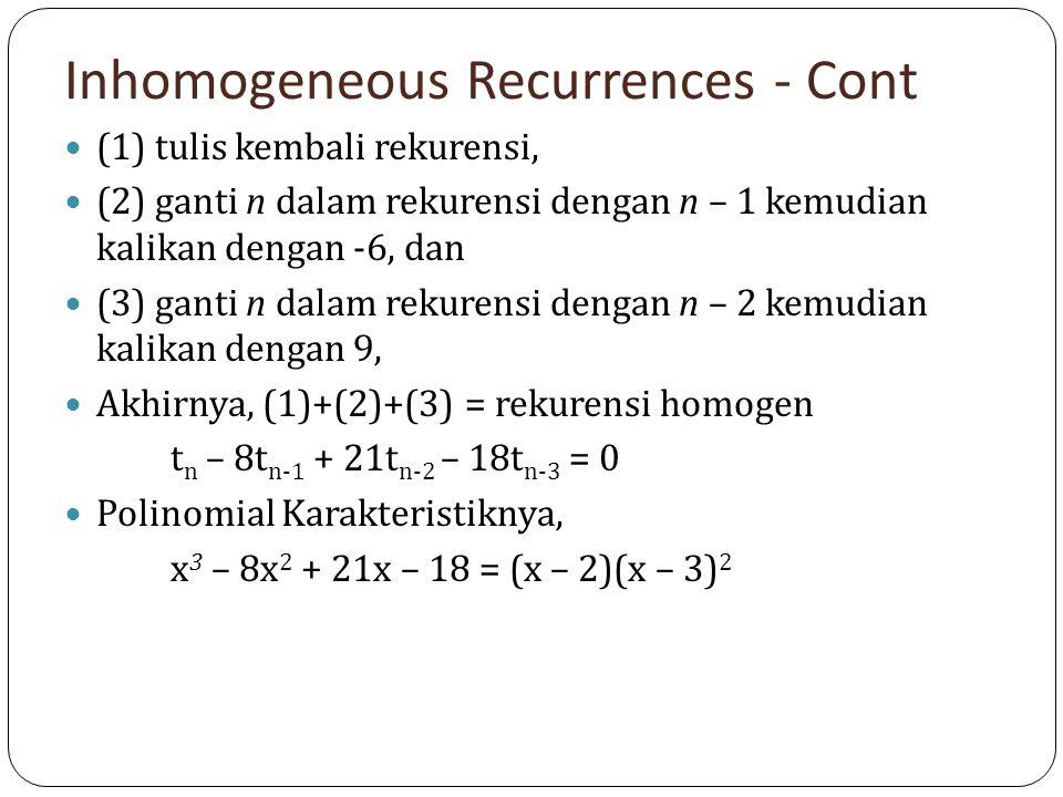 Inhomogeneous Recurrences - Cont (1) tulis kembali rekurensi, (2) ganti n dalam rekurensi dengan n – 1 kemudian kalikan dengan -6, dan (3) ganti n dal