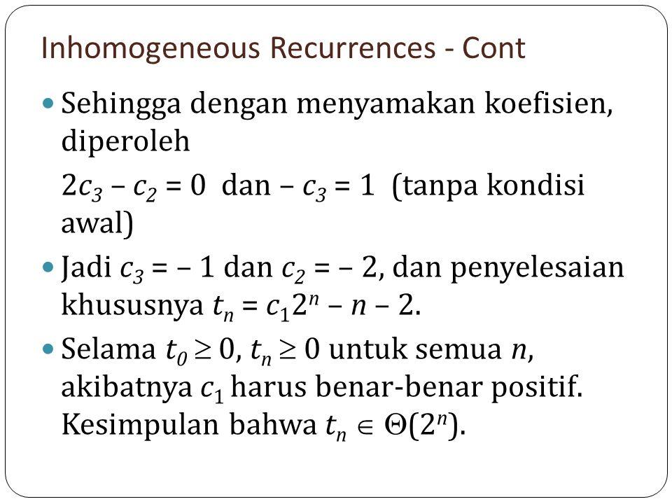 Inhomogeneous Recurrences - Cont Sehingga dengan menyamakan koefisien, diperoleh 2c 3 – c 2 = 0 dan – c 3 = 1 (tanpa kondisi awal) Jadi c 3 = – 1 dan